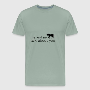 me and my horse talk about you - Men's Premium T-Shirt