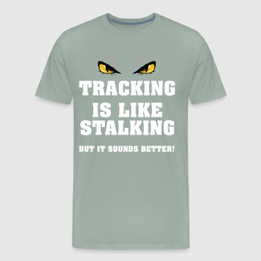 Paranoid Funny Tracking is like Stalking T-shirt - Men's Premium T-Shirt