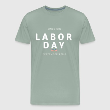 Labor Day tee, since 1882, September 3, 2018 - Men's Premium T-Shirt