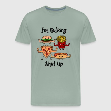 I´m Bulking Shut Up - Men's Premium T-Shirt