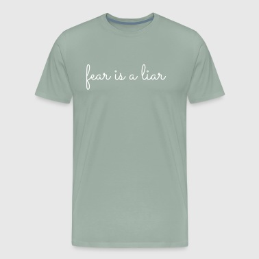 Fear Is A Liar - Men's Premium T-Shirt