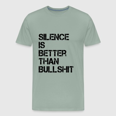 Silence is Better than Bullshit - Men's Premium T-Shirt