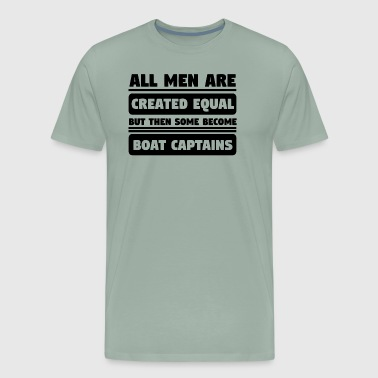 Boat Captain Funny Men Are Created Equal Some Become Boat Captains - Men's Premium T-Shirt