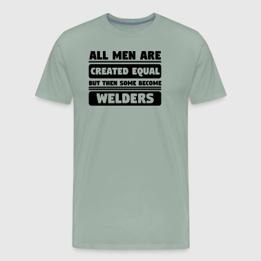 All Men Are Created Equal Some Become Welders - Men's Premium T-Shirt