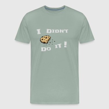 cookie I didn't do it baking biscuits funny gift - Men's Premium T-Shirt