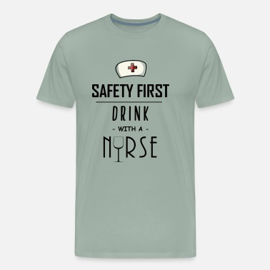 Safety First Drink With Nurse Safety First | Drink With A Nurse - Men's Premium T-Shirt