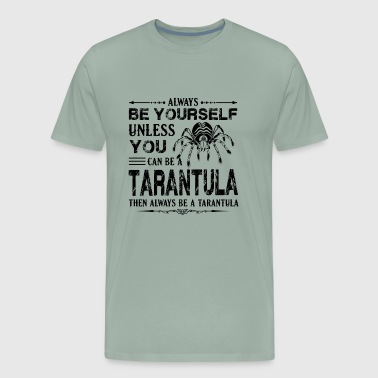 Always Be A Tarantula Shirt - Men's Premium T-Shirt
