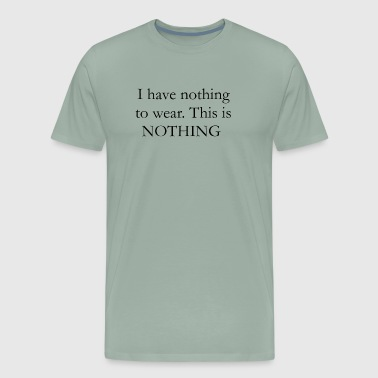 I have nothing to wear. - Men's Premium T-Shirt