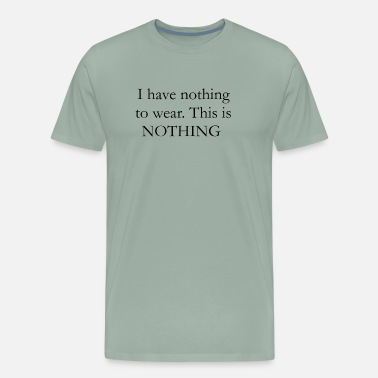 Prejudice I have nothing to wear. - Men's Premium T-Shirt