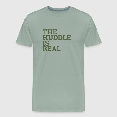 Nice Vibe The Huddle Is Real - Men's Premium T-Shirt