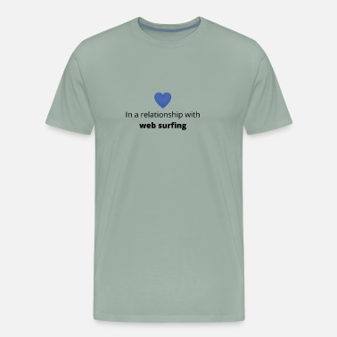 Web Surfing gift single taken relationship with web surfing - Men's Premium T-Shirt