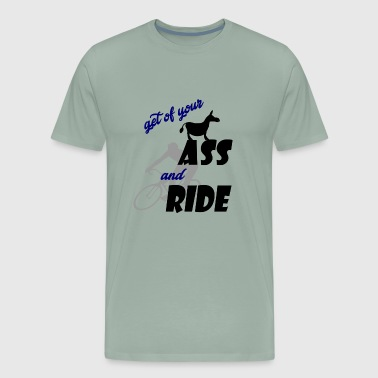 get of your ass and ride - Men's Premium T-Shirt
