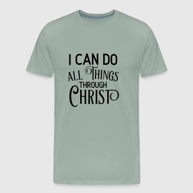 I Can Do All Things Through Christ - Men's Premium T-Shirt