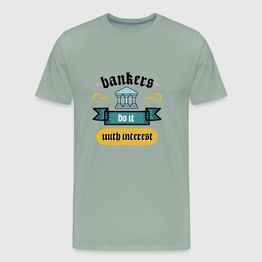Funny Loan - Bankers Do It With Interest - Finance - Men's Premium T-Shirt