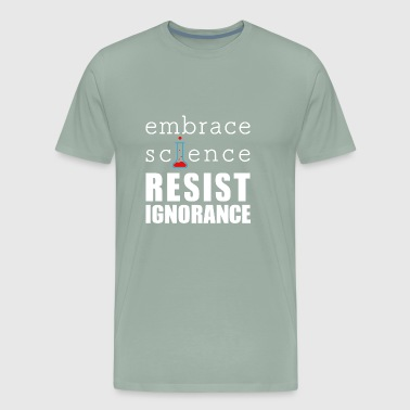 Embrace Science RESIST Ignorance Political - Men's Premium T-Shirt