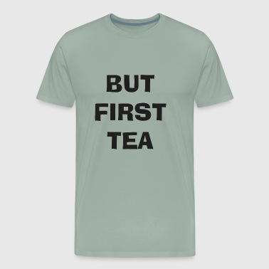But First Tea - Men's Premium T-Shirt