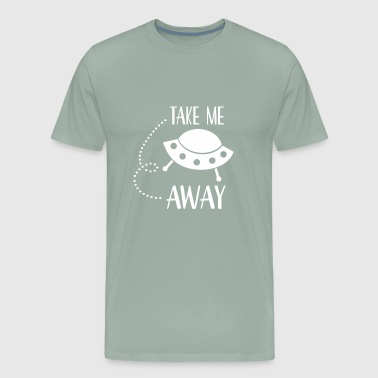Ufo Take Me Away - Men's Premium T-Shirt