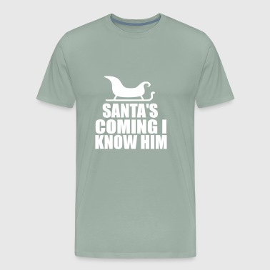 santas coming i know him - Men's Premium T-Shirt