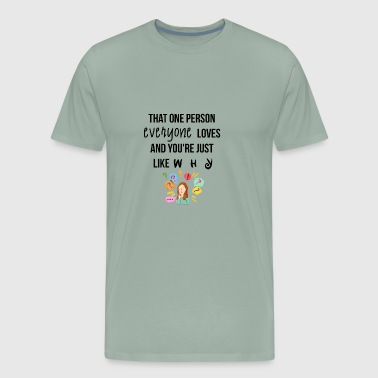 That one person everyone loves - Men's Premium T-Shirt