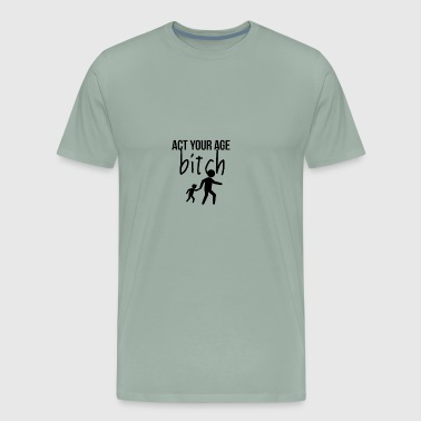 Act your age - Men's Premium T-Shirt
