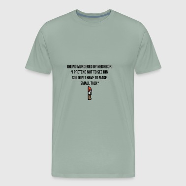 Neighbors Being murdered by neighbor - Men's Premium T-Shirt