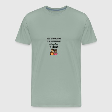 Parenting Most of parenting is unsuccessfully attempting - Men's Premium T-Shirt