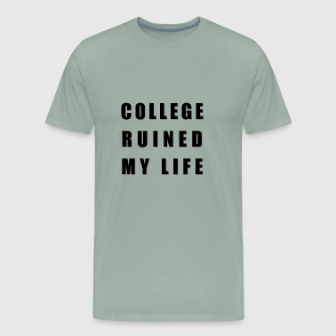 College Ruined My Life - Men's Premium T-Shirt