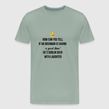Irishman An Irishman is having a good time? - Men's Premium T-Shirt