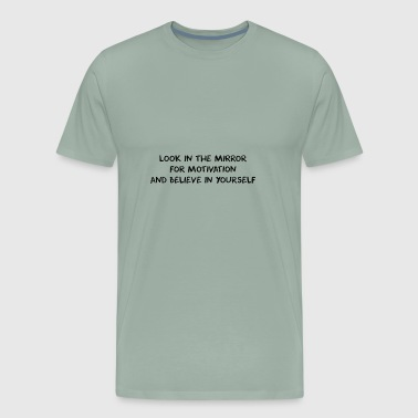 Mirror Motivation Text - Men's Premium T-Shirt