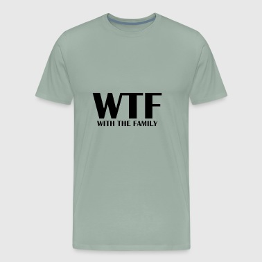 WTF With The Family - Men's Premium T-Shirt