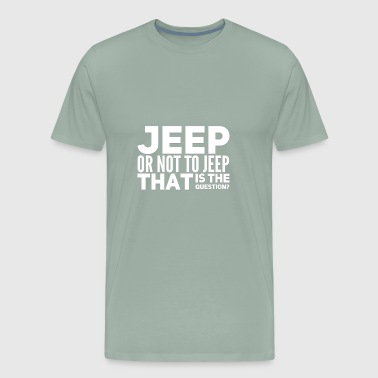Jeep or Not - Men's Premium T-Shirt
