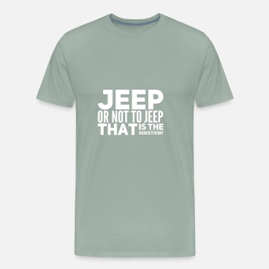 Womens Jeep Jeep or Not - Men's Premium T-Shirt