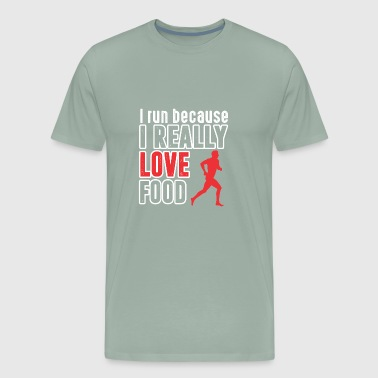 I Run Because I RUN BECAUSE I REALLY LOVE FOOD - Men's Premium T-Shirt