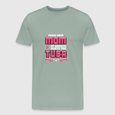 PROUD BAND MOM: TUBA MARCHING BAND ORCHESTA - Men's Premium T-Shirt