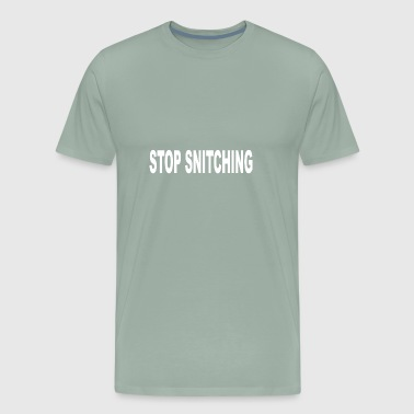 Snitch Stop Snitching - Men's Premium T-Shirt