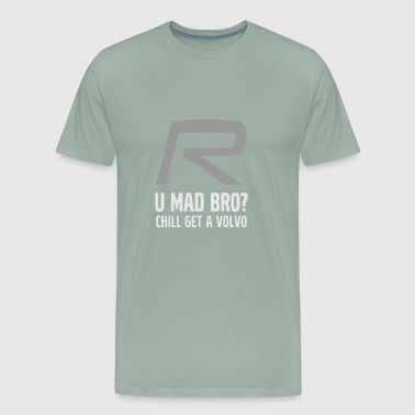 Volvoo R U Mad Bro - Men's Premium T-Shirt