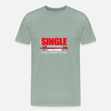 Single Forever Single, Single, Single - Men's Premium T-Shirt