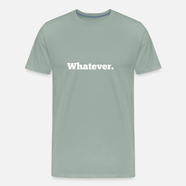 Whatever whatever. no one cares - Men's Premium T-Shirt