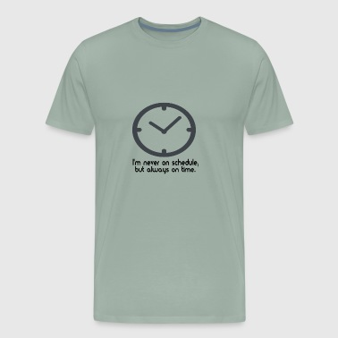 Im never on schedule but always on time - Men's Premium T-Shirt