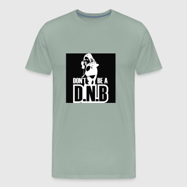Dont Be A DNB - Men's Premium T-Shirt