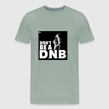 Don't Be A DNB - Men's Premium T-Shirt