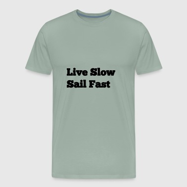 Live Slow Sail Fast - Men's Premium T-Shirt