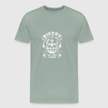 Bikers turn chrome not gray - Men's Premium T-Shirt