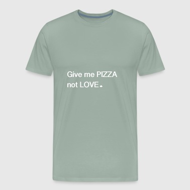give me pizza not love - Men's Premium T-Shirt