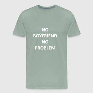 No boyfriend no problem single party girl flirt da - Men's Premium T-Shirt