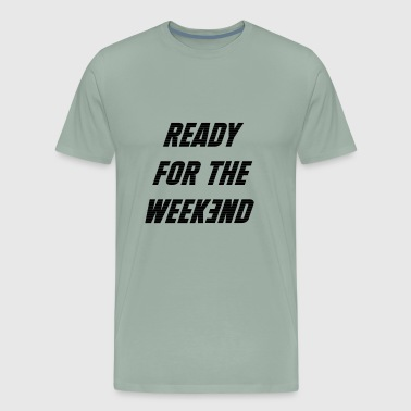 READY FOR THE WEEKEND (Re-Colorable) - Men's Premium T-Shirt