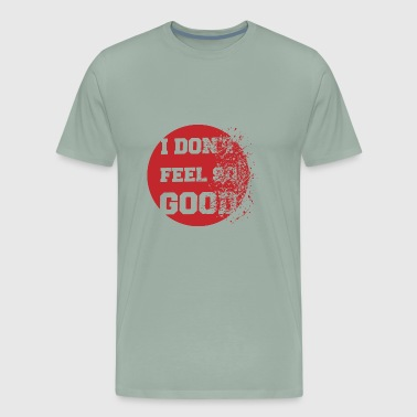 I don't feel so good - Men's Premium T-Shirt