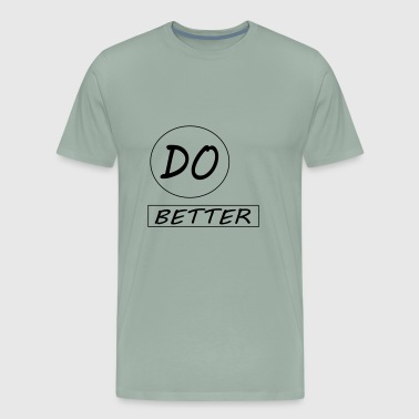 do better - Men's Premium T-Shirt