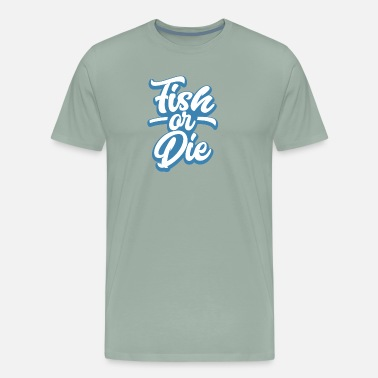 Fish Die Fish or Die - Men's Premium T-Shirt