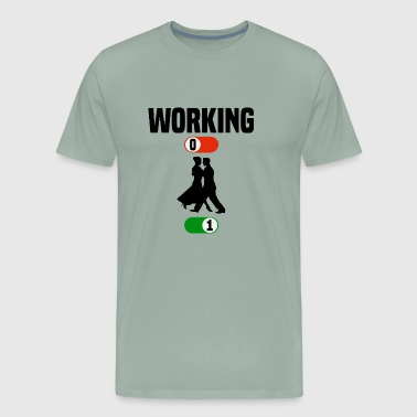 Working Job OFF dance dancing sport ON gift - Men's Premium T-Shirt